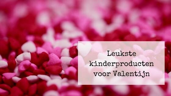 Leukste kinderproducten voor Valentijn